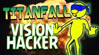 TITANFALL - Vision Hacker (The Worst Hack Ever)