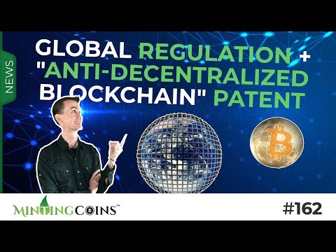 "#162 'Inevitable' Global Regulation + ""Anti-Decentralized Blockchain"" Patent"