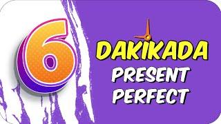 6dk'da PRESENT PERFECT