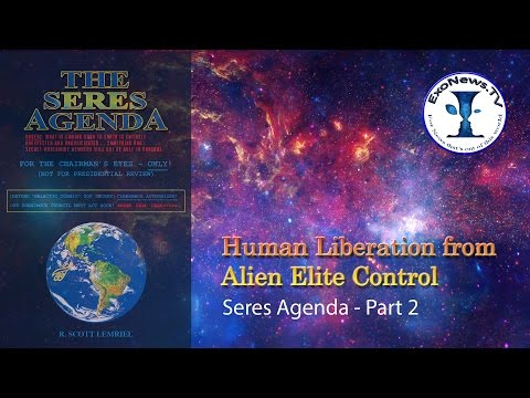 Human liberation from the alien elite control system – The Seres Agenda - Part 2 (S03E02)