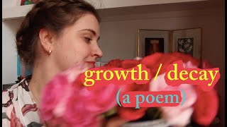 growth/decay: a poem I wrote for escapril