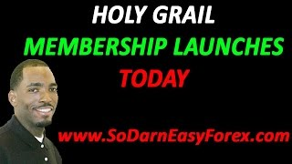 Forex HOLY GRAIL Membership Launch TODAY - So Darn Easy Forex