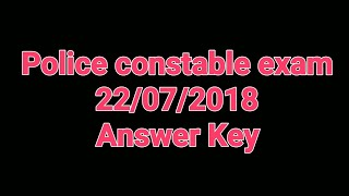 Civil Police Officer PSC exam Answer Key|Police Constable exam 22/07/2018