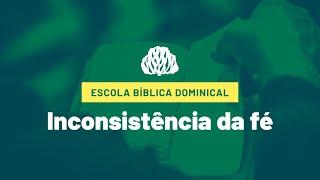 IPB Joinville - EBD- 13/09/2020 - Inconsistência da Fé