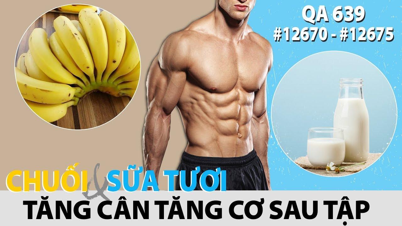 QA 639 – Ăn chuối uống sữa tươi sau tập tăng cân và cơ bắp