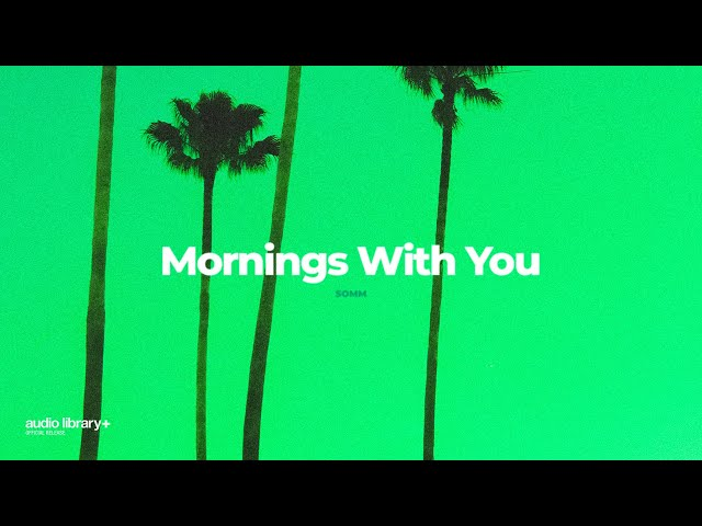 Mornings With You - SOMM [Audio Library Release] · Free Copyright-safe Music