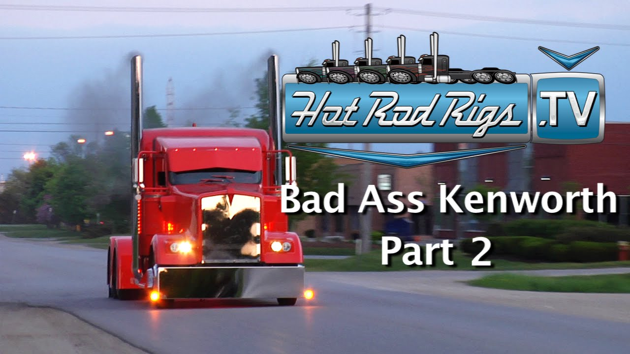 Bad Custom Kenworth W 900 Part 2 Built By The Worlds Best Hot Rod Rigs Tv You