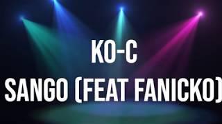 Ko-C Sango Feat Fanicko Lyrics.mp3