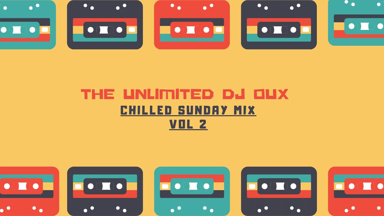 Download The Unlimited Dj Oux Chilled Sunday mix Vol 2