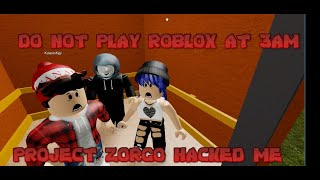 DO NOT PLAY ROBLOX AT 3AM , PROJECT ZORGO HACKED ME!