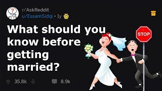 What You NEED To Know Before Getting Married (r/AskReddit)