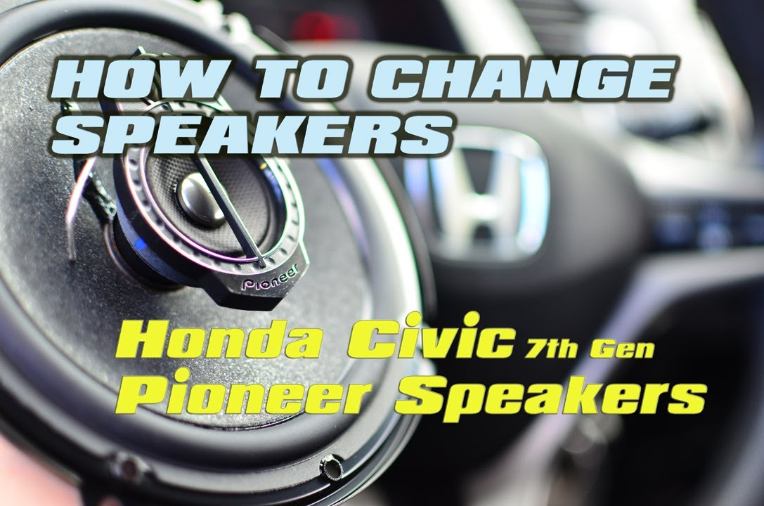 Changing Speakers In A Honda Civic To Pioneer Speakers