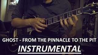 Ghost - From The Pinnacle To The Pit - Instrumental Guitar Cover