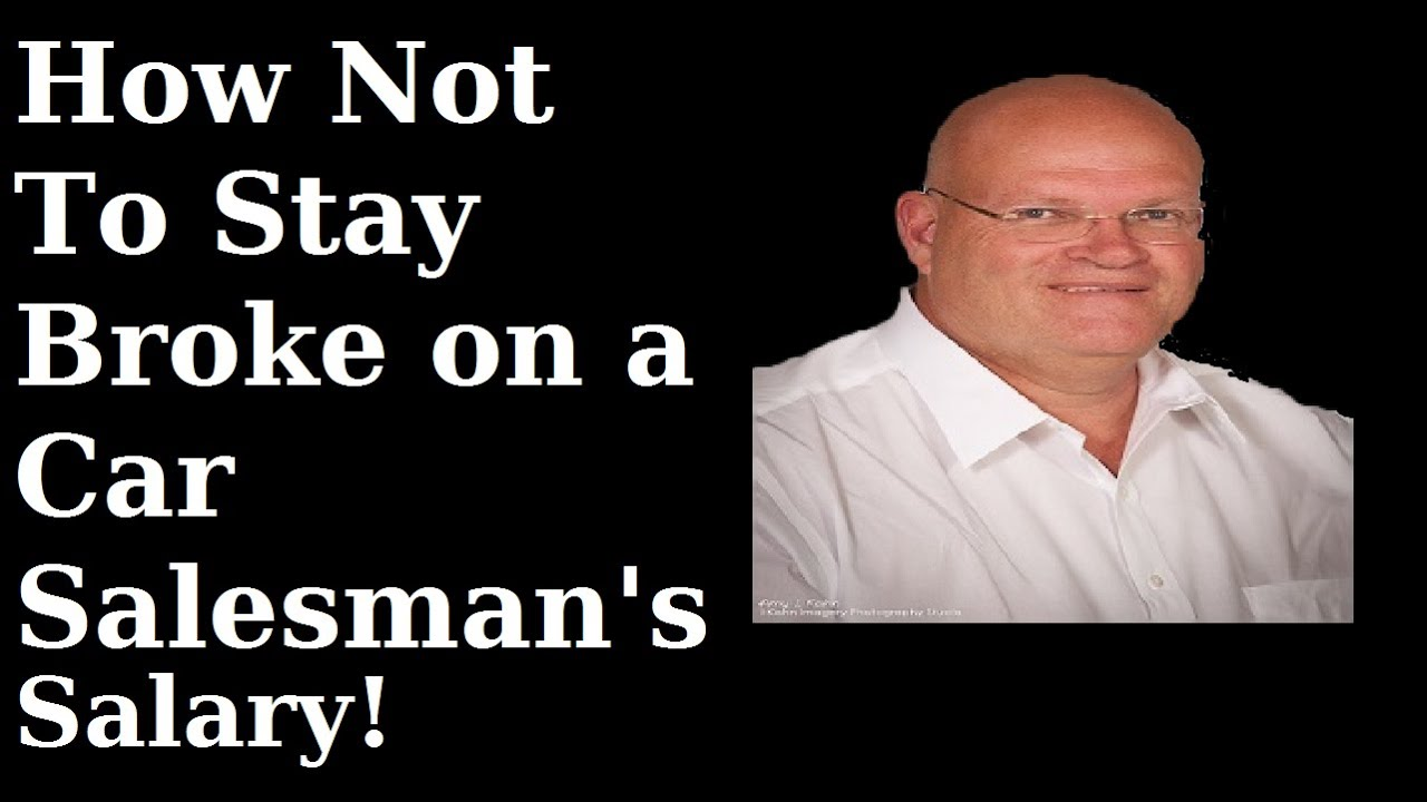Car Salesman Salary: How Not To Stay Broke On A Car Salesman Salary