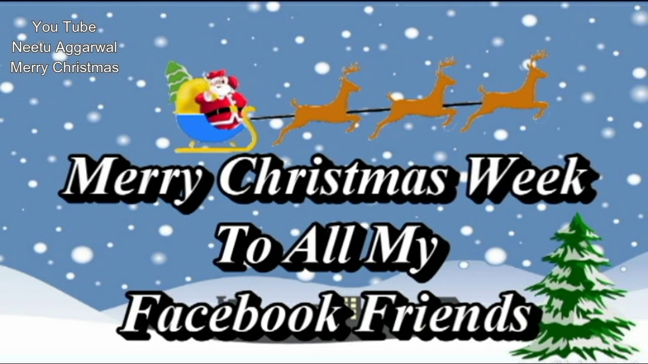 Merry Christmas Week To All My Facebook Friends - YouTube
