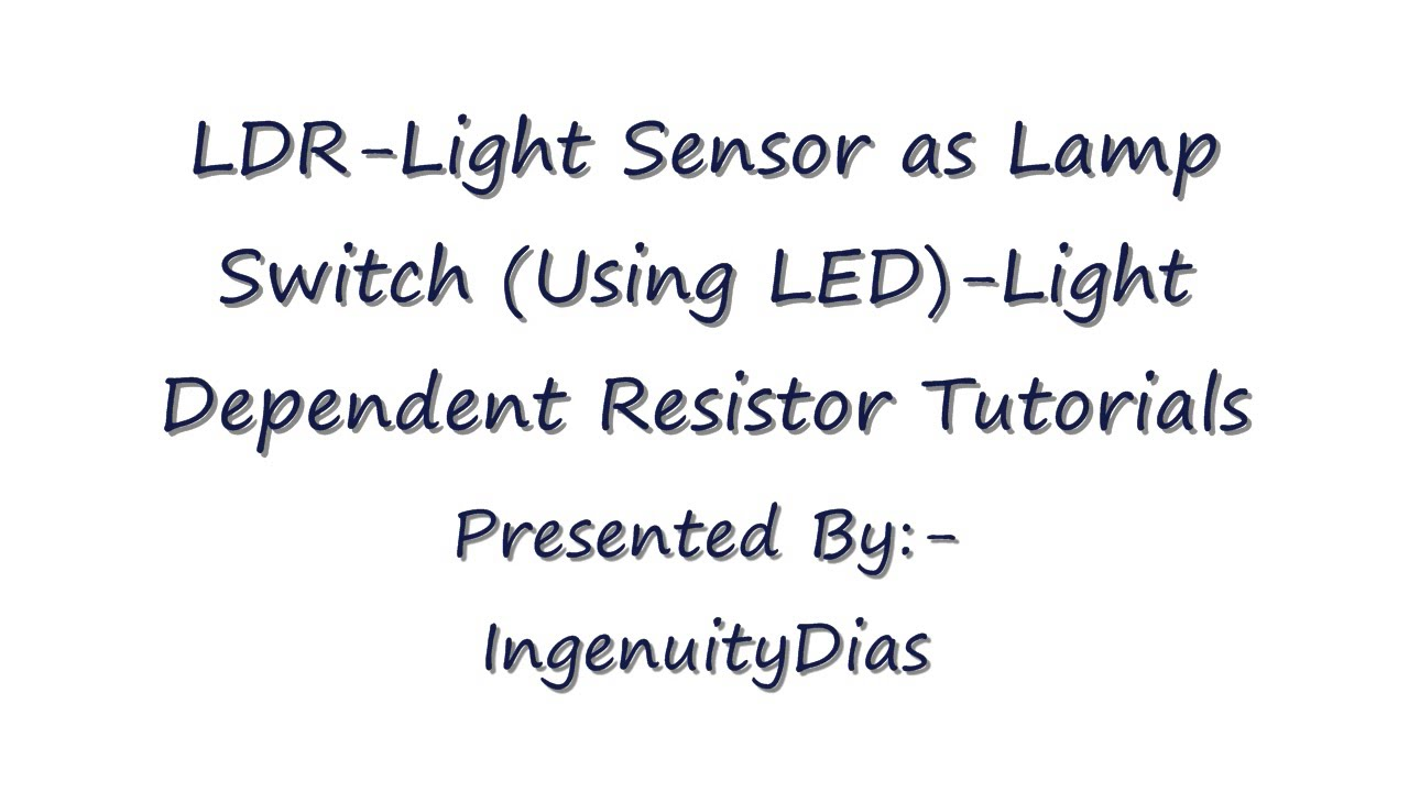 LDR Light Sensor as Lamp Switch Using LED Light Dependent Resistor ...