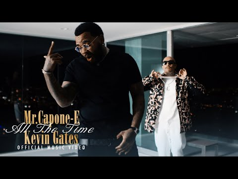 Mr.Capone-E x Kevin Gates – All The Time (Official Music VIdeo)