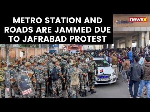 CAA updates : Metro station and Roads are jammed due to jafrabad protest | NewsX