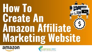 How To Create Amazon Affiliate Marketing Websites - Amazon Affiliate Marketing Associates Tutorial