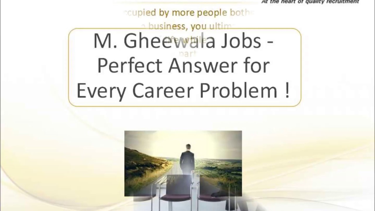 M Gheewala Jobs Perfect Answer for Every Career Problem