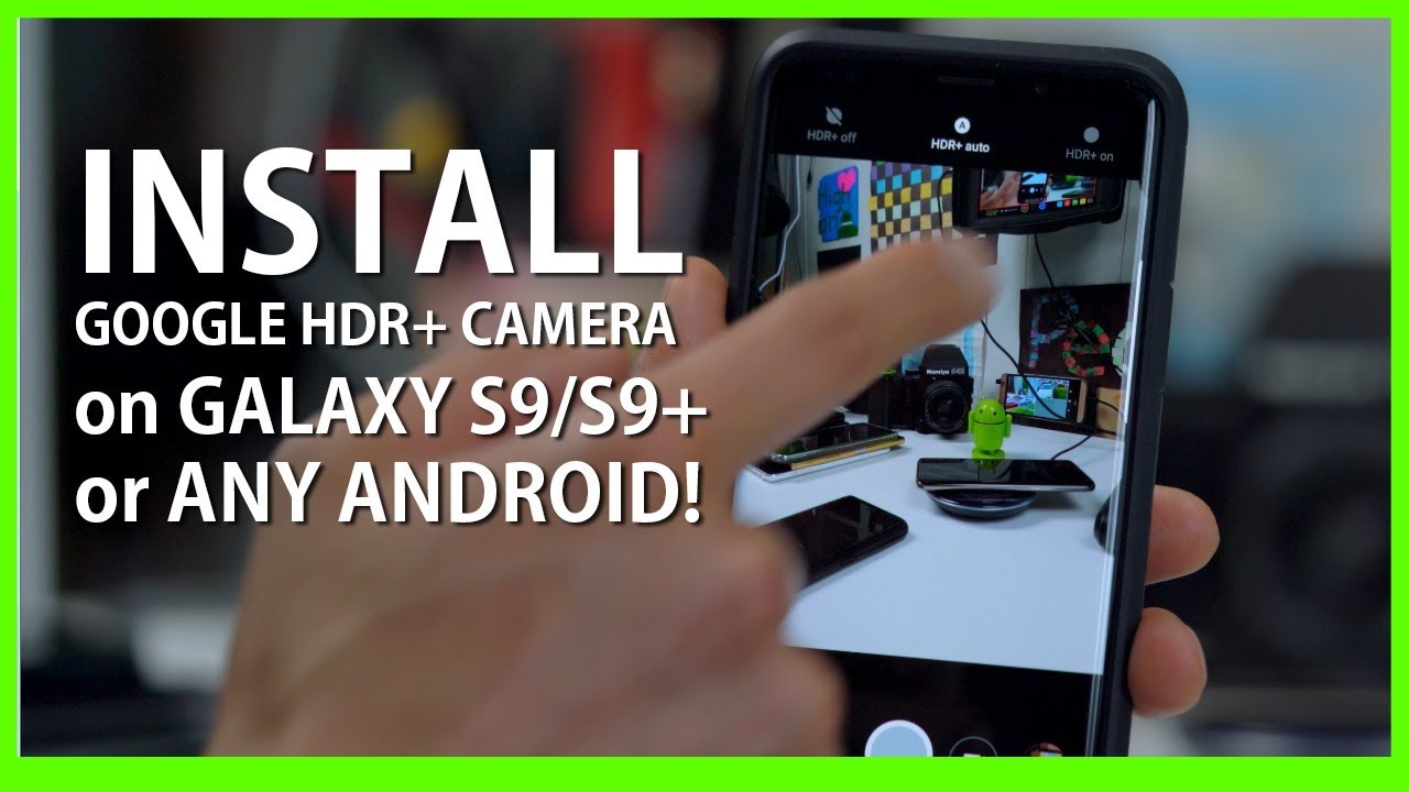 Install Google HDR+ Camera on Galaxy S9/S9+ or Any Android!