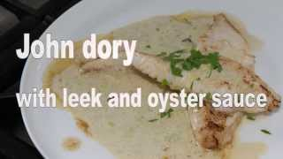 John Dory With Leek And Oyster Sauce Seafood Recipe
