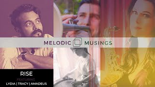 Melodic Musings | Rise | ft. Lydia, Tracy, Amadeus | Part 4 | Inspirational Symphony