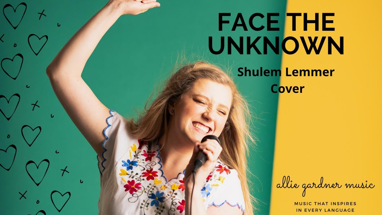 Face The Unknown | Shulem Lemmer Cover By Allie Gardner