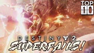 SUPERFAILS!! The Super Special 20th Edition!  (Top Ten Destiny 2 Super Fails)