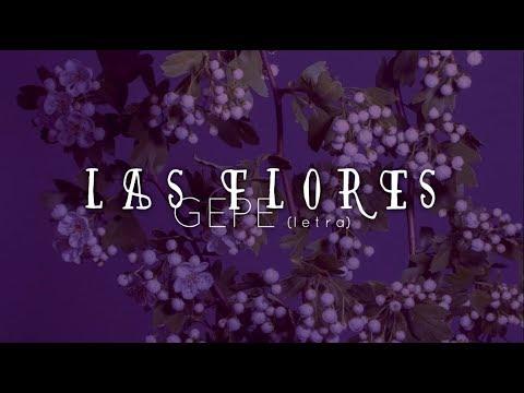 GEPE - Las Flores (letra - Lyric)
