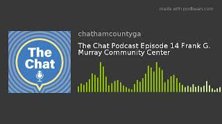 The Chat Podcast Episode 14 Frank G. Murray Community Center