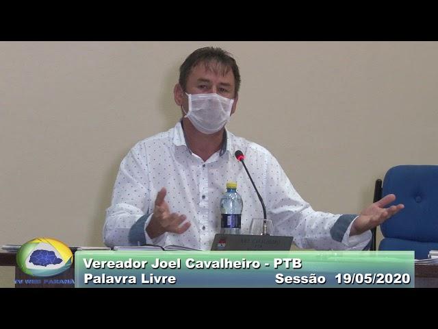 Vereador Joel Cavalheiro   PTB  Palavra Livre Sessão 19 05 2020