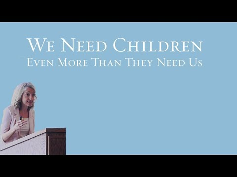 We Need Children Even More Than They Need Us - Jenet Erickson