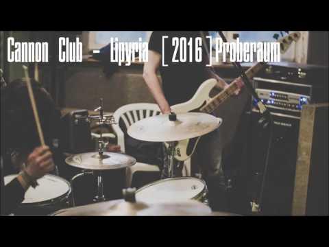 Cannon Club - Lipyria #Proberaum #Demo  2016