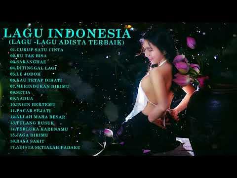 17 lagu - Adista Terbaik - Grup Musik Terbaik - Musik Resmi - Lagu indonesia Terbaru - lagu pop