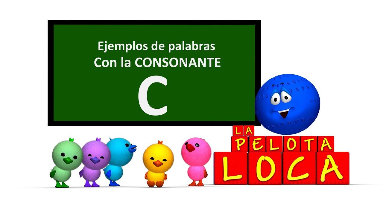 La CONSONANTE C | Ejemplos de Palabras Con Las Silabas Ca Ce Ci Co Cu | La Pelota Loca