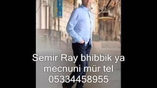 Semir Ray Yeni BHİBBİK YA MECNUNİ MÜR TEL 05334458955
