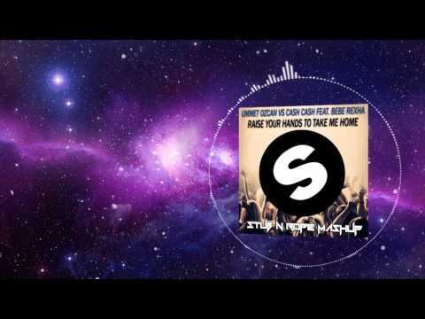 Ummet Ozcan vs Cash Cash ft.Bebe Rexha- Raise Your Hands To Take Me Home(Stub N Rope Mashup)