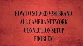 V380 IP camera Username or Password is Wrong Login Error