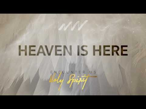 Heaven Is Here - Encounter Us Holy Spirit | New Wine