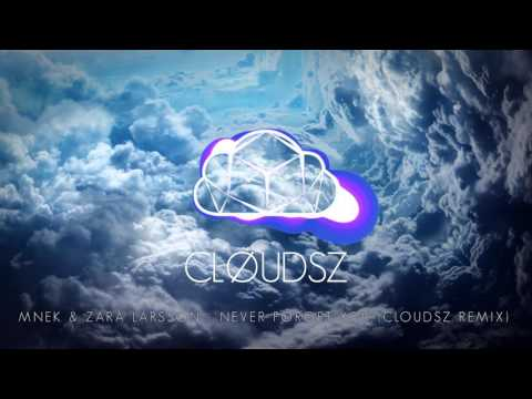 Zara Larsson, MNEK - Never Forget You (Cloudsz Remix)