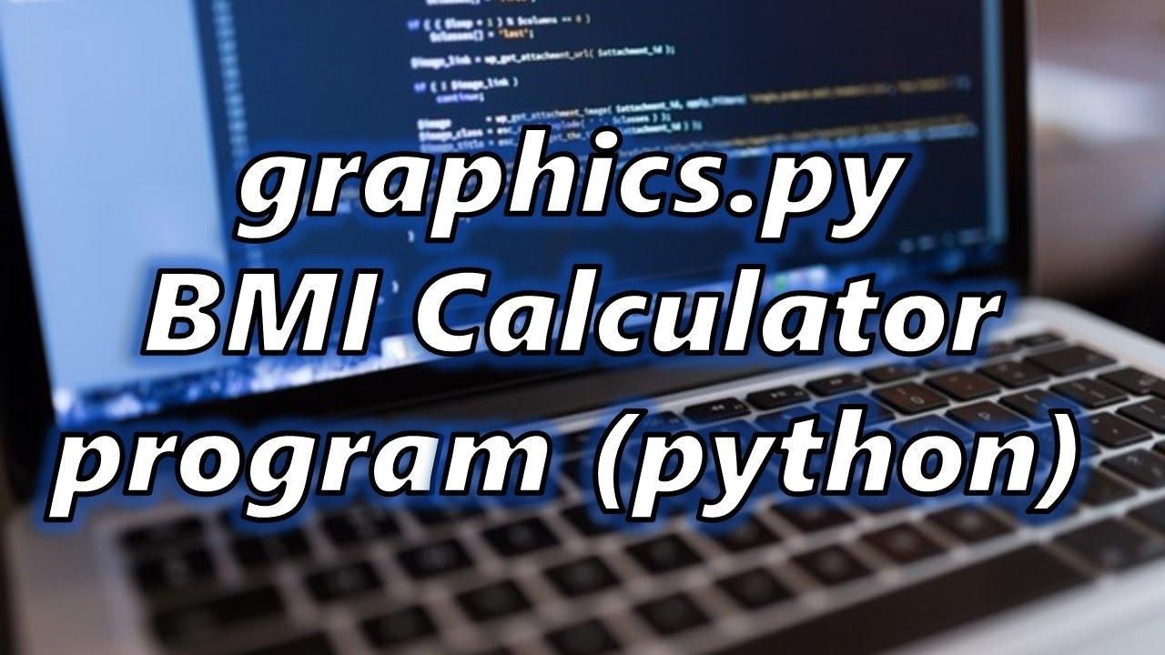 Graphics Bmi Calculator Program (python)