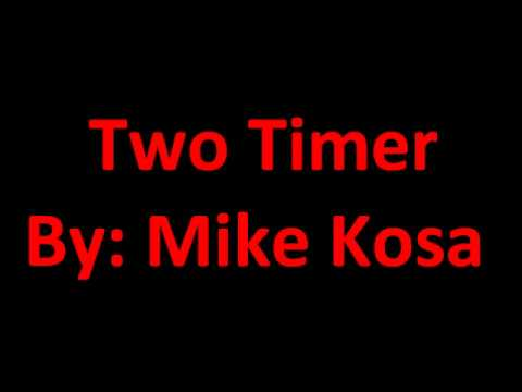 Two Timer by Mike Kosa