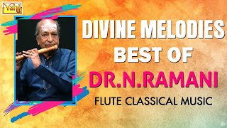 Divine Melodies - Best Of Dr.N.Ramani Flute Classical Music   Carnatic Instrumental Evergreen Songs