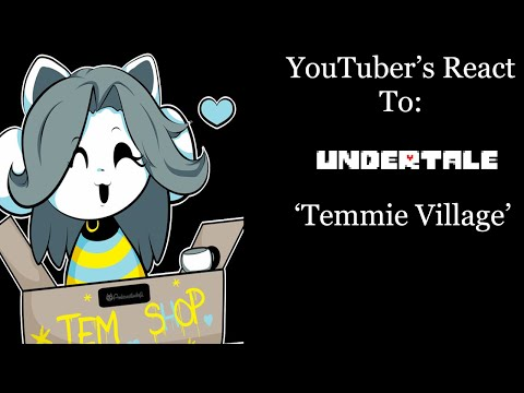 YouTubers React To: Temmie Village (Undertale)