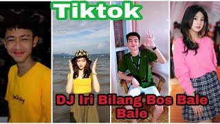 TIKTOK IRI BILANG BOS-TIK TOK DJ IRI BILANG BOS BALE BALE:(
