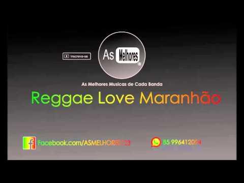 Reggae love maranhão - Melhores Musicas
