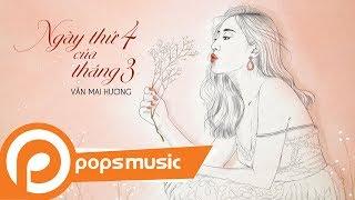Ngày Thứ 4 Của Tháng 3 (Motion MV) | Văn Mai Hương