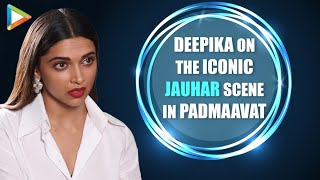 Deepika Padukone Breaks Silence On The Iconic JAUHAR Scene In Padmaavat