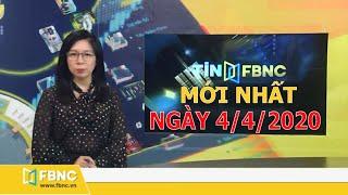 Tin tức Việt Nam ngày 4 tháng 4,2020 | Tin tức tổng hợp | FBNC
